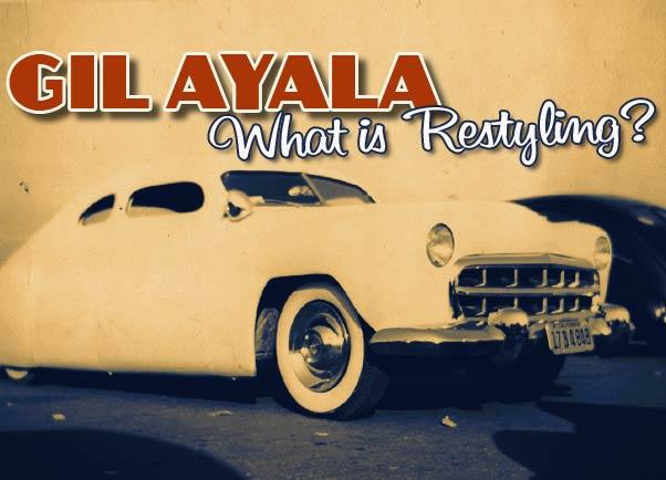Gil Ayala on Restyling