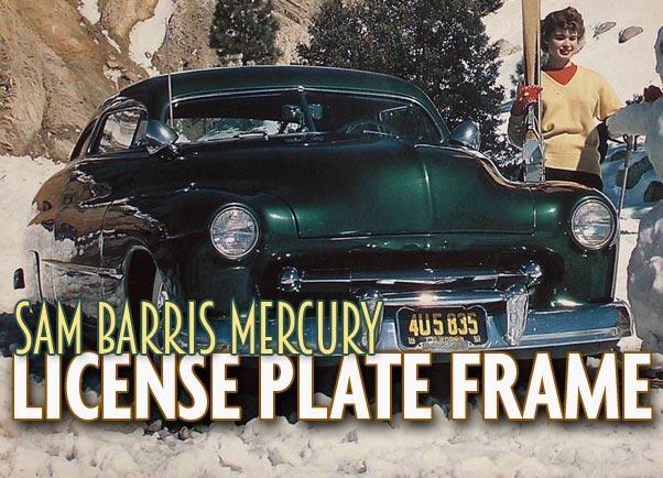 Sam Barris Merc License Plate Frame Custom Car